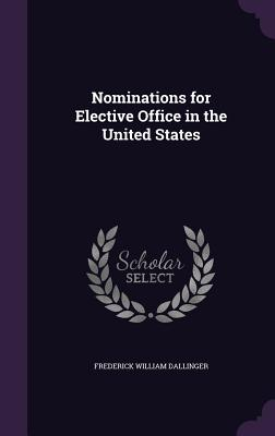 Nominations for Elective Office in the United States - Dallinger, Frederick William