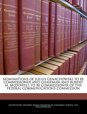 Nominations of Julius Genachowski to Be Commissioner and Chairman and Robert M. McDowell to Be Commissioner of the Federal Communications Commission - United States Congress Senate Committee (Creator)