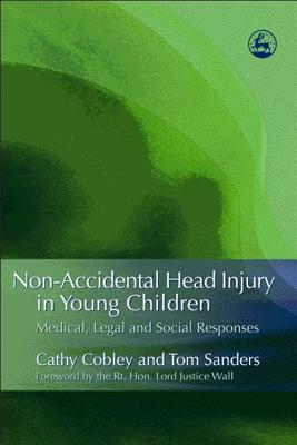 Non-Accidental Head Injury in Young Children: Medical, Legal and Social Responses - Cobley, Cathy, and Sanders, Tom