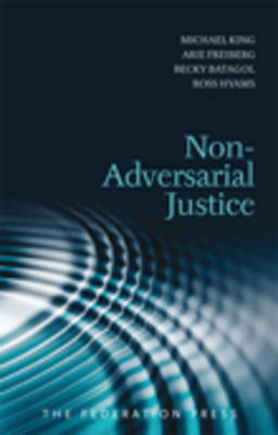 Non-Adversarial Justice - King, Michael, and Freiberg, Arie, and Batagol, Becky