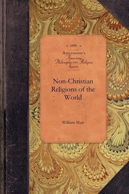 Non-Christian Religions of the World - Muir, William, Sir