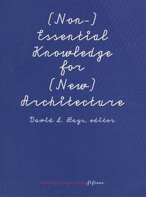 (Non-)Essential Knowledge for (New) Architecture - Hays, David L (Editor)