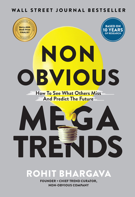 Non Obvious Megatrends: How to See What Others Miss and Predict the Future - Bhargava, Rohit