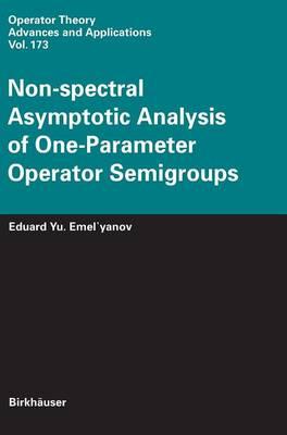 Non-Spectral Asymptotic Analysis of One-Parameter Operator Semigroups - Emel'yanov, Eduard Yu