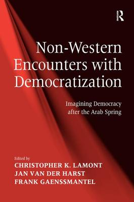 Non-Western Encounters with Democratization: Imagining Democracy After the Arab Spring - Lamont, Christopher K., and Harst, Jan van der, and Gaenssmantel, Frank (Editor)