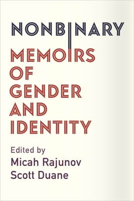 Nonbinary: Memoirs of Gender and Identity - Rajunov, Micah (Editor), and Duane, A Scott (Editor)