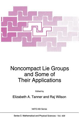 Noncompact Lie Groups and Some of Their Applications - Tanner, Elizabeth A (Editor)