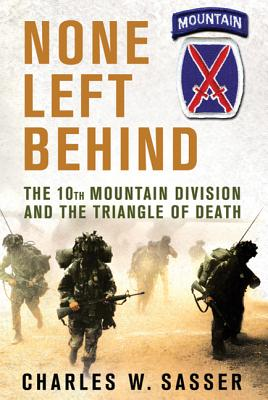 None Left Behind: The 10th Mountain Division and the Triangle of Death - Sasser, Charles W