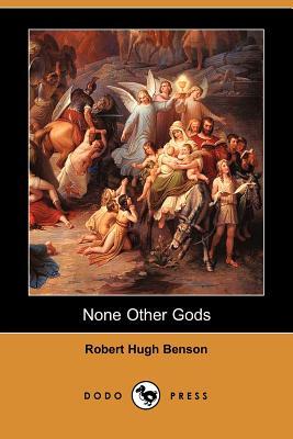 None Other Gods (Dodo Press) - Benson, Robert Hugh, Msgr.