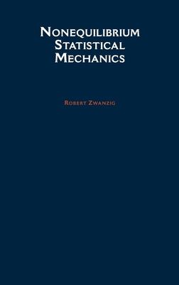 Nonequilibrium Statistical Mechanics - Zwanzig, Robert