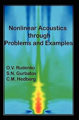 Nonlinear Acoustics Through Problems and Examples - Ov Rudenko, Sn Gurbatov CM Hedberg