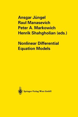 Nonlinear Differential Equation Models - Jungel, Ansgar (Editor), and Manasevich, Raul (Editor), and Markowich, Peter A (Editor)