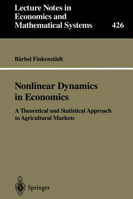 Nonlinear Dynamics in Economics: A Theoretical and Statistical Approach to Agricultural Markets - Finkenstadt, Barbel