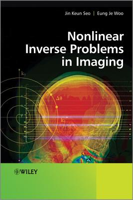 Nonlinear Inverse Problems in Imaging - Woo, Eung Je, Professor, and Seo, Jin Keun, Professor