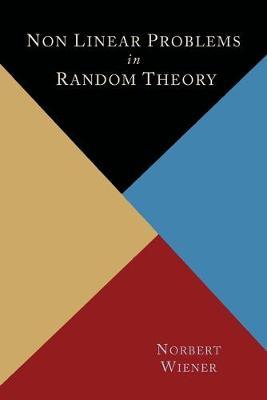 Nonlinear Problems in Random Theory - Wiener, Norbert
