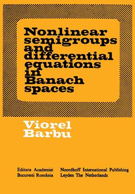 Nonlinear Semigroups and Differential Equations in Banach Spaces - Barbu, Viorel