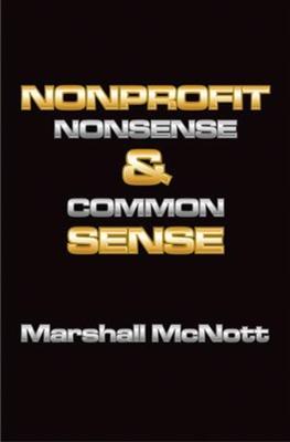Nonprofit Nonsense & Common Sense - McNott, Marshall