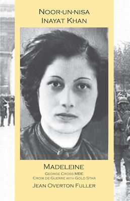 Noor-un-nisa Inayat Khan: Madeleine - Fuller, Jean Overton