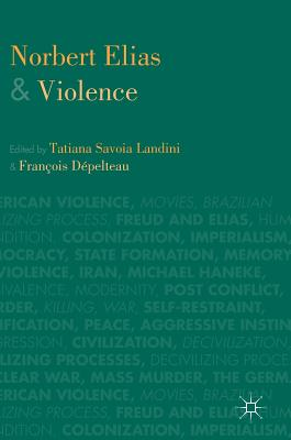 Norbert Elias and Violence - Landini, Tatiana Savoia (Editor), and Depelteau, Francois (Editor)