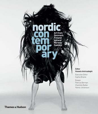 Nordic Contemporary: Art from Denmark, Finland, Iceland, Norway and Sweden - Amirsadeghi, Hossein (Editor)