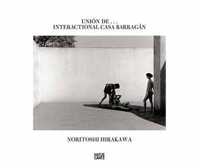 Noritoshi Hirakawa: Union de...Interactional Casa Barragan - Bezzola, Tobia, and Lara, Baudelio