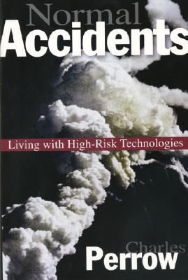 Normal Accidents: Living with High Risk Technologies - Perrow, Charles, Professor