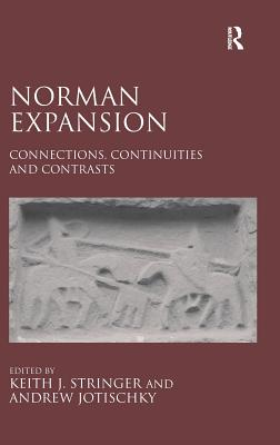 Norman Expansion: Connections, Continuities and Contrasts - Jotischky, Andrew, and Stringer, Keith J. (Editor)