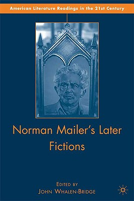 Norman Mailer's Later Fictions: Ancient Evenings Through Castle in the Forest - Whalen-Bridge, J