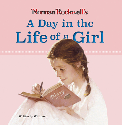 Norman Rockwell's A Day in the Life of a Girl - Rockwell, Norman (Artist), and Lach, Will