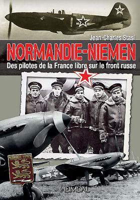 Normandie Niemen: Des Pilotes de La France Libre Sur Le Front Russe - Stasi, Jean-Charles