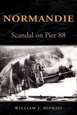 Normandie: Scandal on Pier 88 - Hipkiss, William J