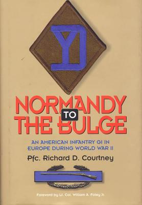 Normandy to the Bulge: An American GI in Europe During World War II - Courtney, Richard D