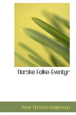 Norske Folke-Eventyr - Asbjornsen, Peter Christen