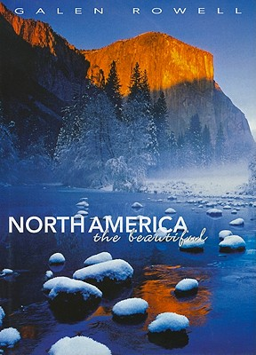 North America the Beautiful - Rowell, Galen (Photographer)