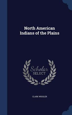 North American Indians of the Plains - Wissler, Clark