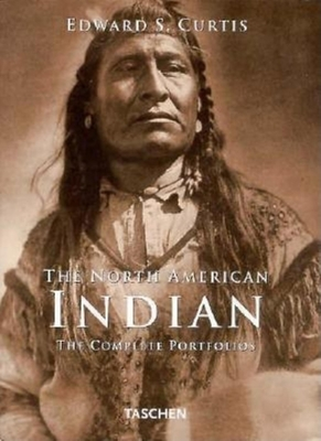 North American Indians: The Complete Portfolios - Curtis, Edward Sheriff, and Adam, Hans-Christian