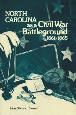 North Carolina as a Civil War Battleground, 1861-1865 - Barrett, John G
