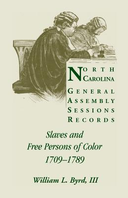 North Carolina General Assembly Sessions Records: Slaves and Free Persons of Color, 1709-1789 - Byrd, William L III