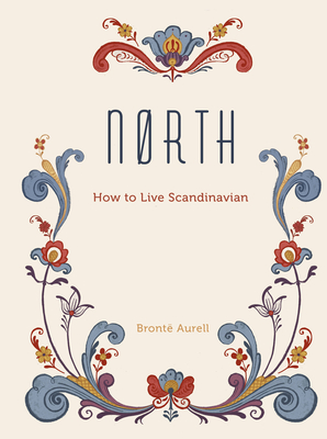 North: How to Live Scandinavian - Aurell, Bronte