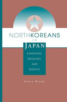 North Koreans in Japan: Language, Ideology, and Identity - Ryang, Sonia