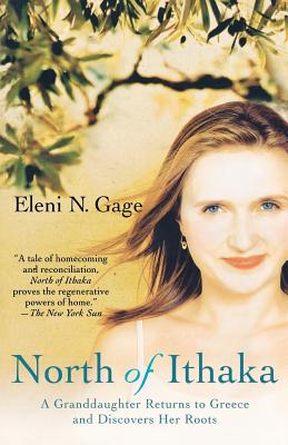 North of Ithaka: A Granddaughter Returns to Greece and Discovers Her Roots - Gage, Eleni N
