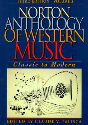 Norton Anthology of Western Music: Classic to Modern - Palisca, Claude V (Editor)