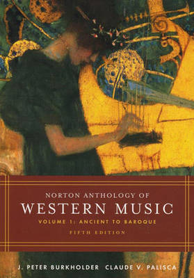 Norton Anthology of Western Music, Volume 1: Ancient to Baroque - Burkholder, J Peter, Professor