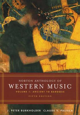 Norton Anthology of Western Music, Volume 1: Ancient to Baroque - Burkholder, J Peter, Professor (Editor), and Palisca, Claude V, Professor (Editor)
