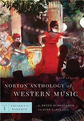 Norton Anthology of Western Music - Burkholder, J Peter, Professor (Editor), and Palisca, Claude V (Editor)