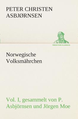 Norwegische Volksmahrchen I. Gesammelt Von P. Asbjornsen Und Jorgen Moe - Asbjornsen, Peter Christen