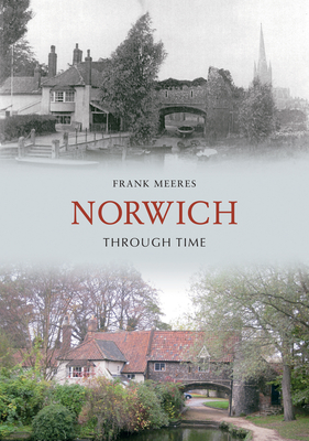 Norwich Through Time - Meeres, Frank