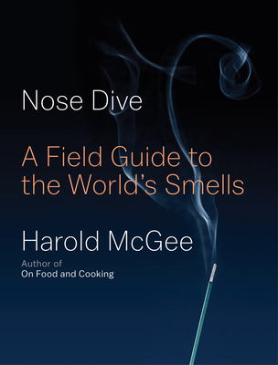 Nose Dive: A Field Guide to the World's Smells - McGee, Harold