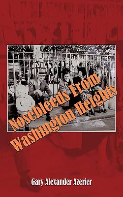 Nosebleeds from Washington Heights - Azerier, Gary Alexander