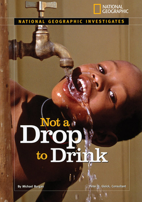 Not a Drop to Drink: Water for a Thirsty World - Burgan, Michael, and Gleick, Peter H (Consultant editor)